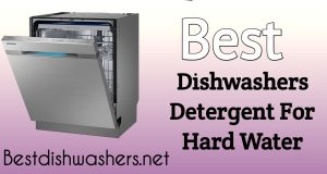 Best Dishwashers Detergent For Hard Water